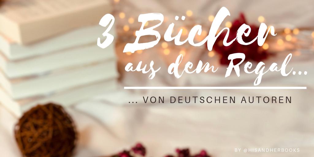#3Bücher aus dem Regal … von deutschen Autoren