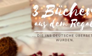 #3Bücher aus dem Regal … die ins Deutsche übersetzt wurden