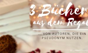 #3Bücher aus dem Regal … von Autoren mit Pseudonym